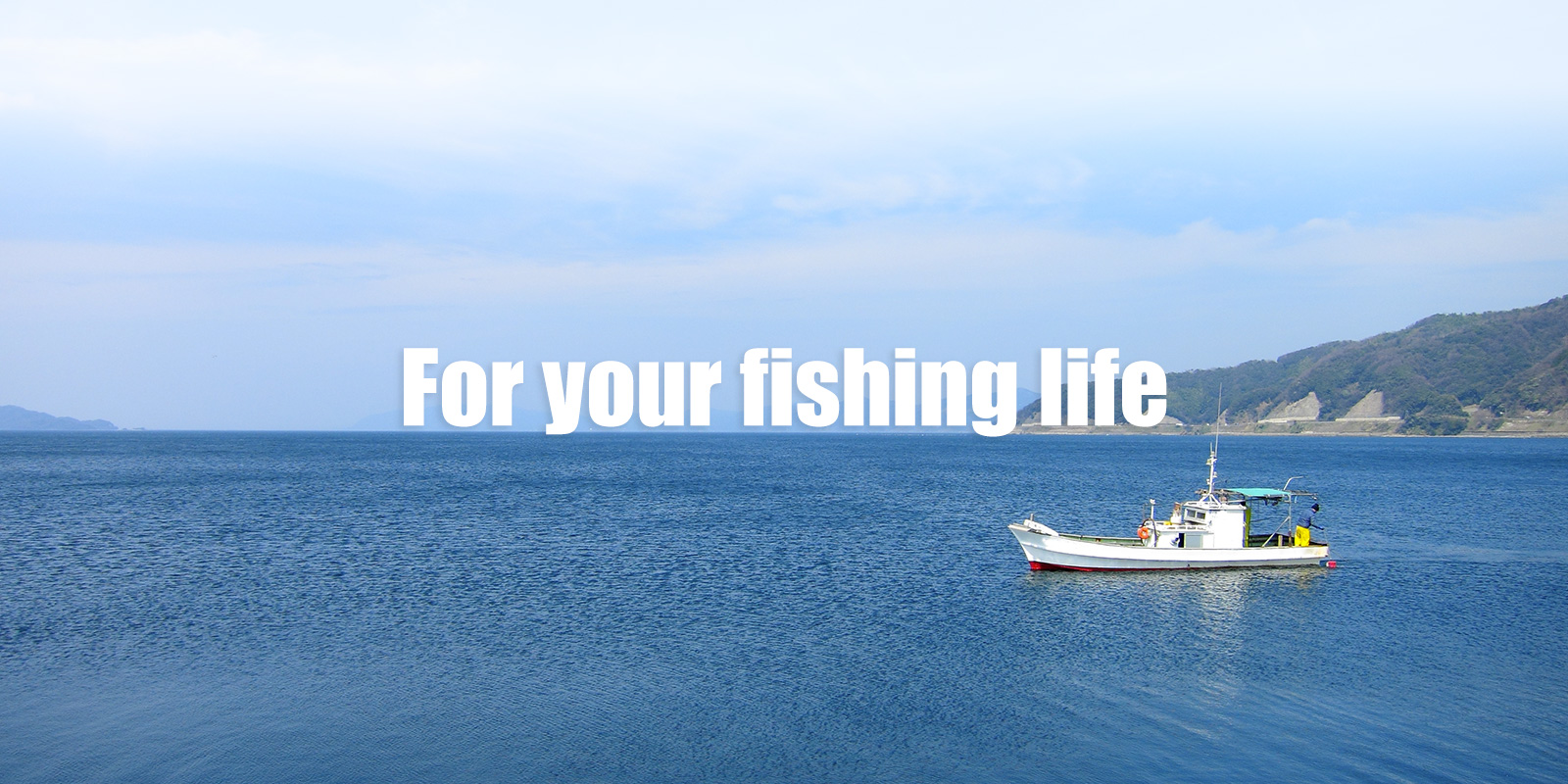For your fishing life